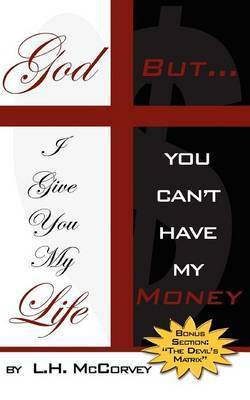God, I Give You My Life... But You Can't Have My Money by Lawrence, H. McCorvey