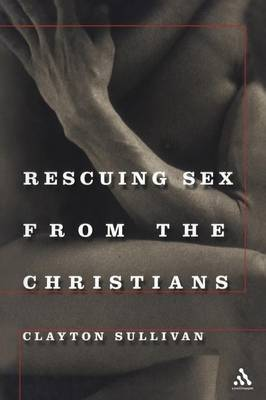 Rescuing Sex from the Christians by Clayton L. Sullivan image