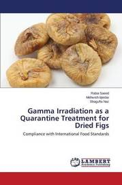 Gamma Irradiation as a Quarantine Treatment for Dried Figs by Saeed Rabia