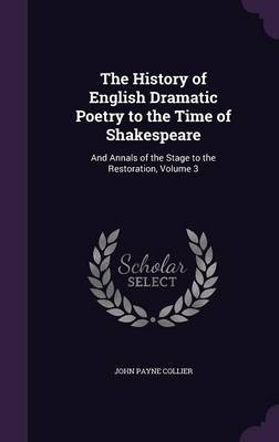 The History of English Dramatic Poetry to the Time of Shakespeare by John Payne Collier