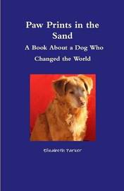 Paw Prints in the Sand- A Book About a Dog Who Changed the World by Elizabeth Parker