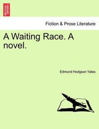 A Waiting Race. a Novel. by Edmund Hodgson Yates