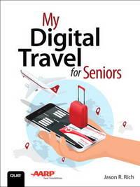 My Digital Travel for Seniors by Jason R Rich