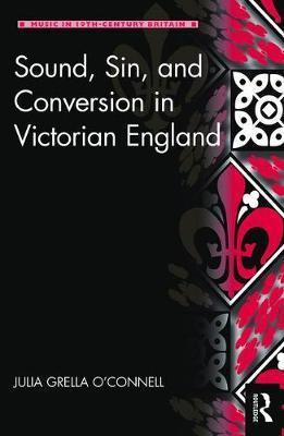 Sound, Sin, and Conversion in Victorian England by Julia Grella O'Connell