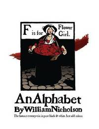 An Alphabet by William Nicholson: The Famous Twenty-Six in Pure Black and White by William Nicholson