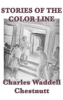 Stories of the Color Line by Charles Waddell Chestnutt