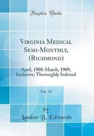Virginia Medical Semi-Monthly, (Richmond), Vol. 13 by Landon B Edwards image