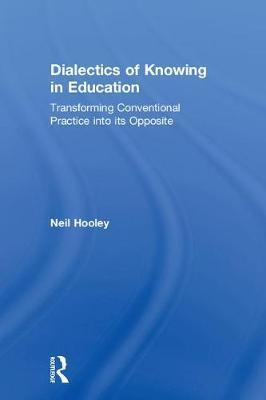 Dialectics of Knowing in Education by Neil Hooley