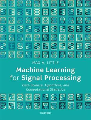 Machine Learning for Signal Processing by Max A. Little