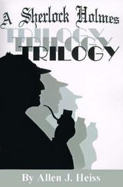 A Sherlock Holmes Trilogy by Allen Heiss image