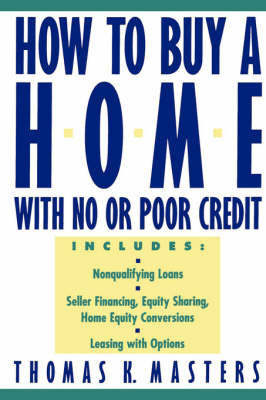 How to Buy a Home With No or Poor Credit by Thomas K. Masters