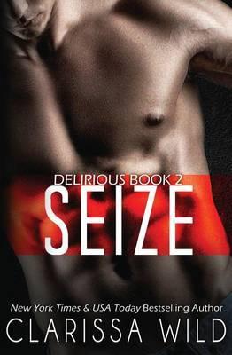 Seize (Delirious Book 2) by Clarissa Wild image