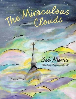 The Miraculous Clouds by Bob Morris