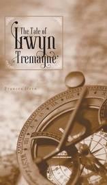 The Tale of Irwyn Tremayne by Frances Hern