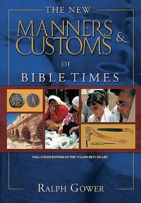 New Manners & Customs Of Bible Times, The by Ralph R. Gower