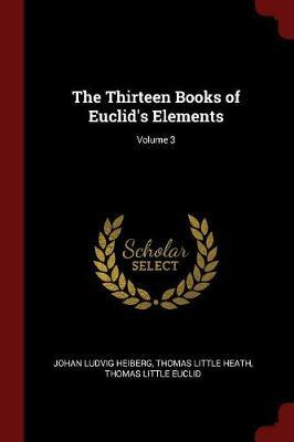 The Thirteen Books of Euclid's Elements; Volume 3 by Johan Ludvig Heiberg image