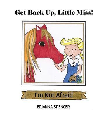 Get Back Up, Little Miss! I'm Not Afraid by Brianna Spencer