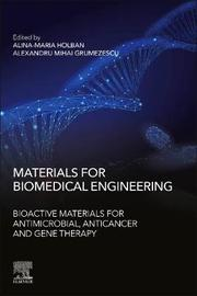 Materials for Biomedical Engineering: Bioactive Materials for Antimicrobial, Anticancer and Gene Therapy by Grumezescu