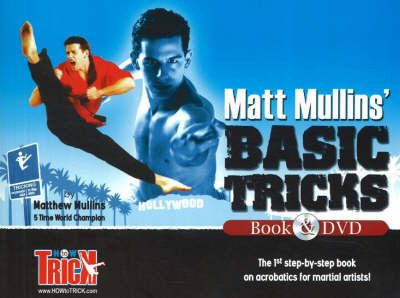 Matt Mullins' Basic Tricks: The 1st Step-by-Step Book on Acrobatics for Martial Artists by Matthew Mullins image