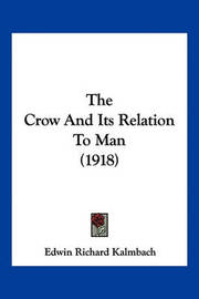 The Crow and Its Relation to Man (1918) by Edwin Richard Kalmbach