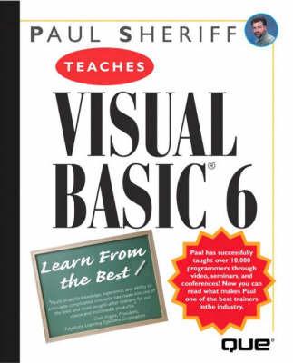 Paul Sheriff Teaches Visual Basic 6 by Paul Sheriff
