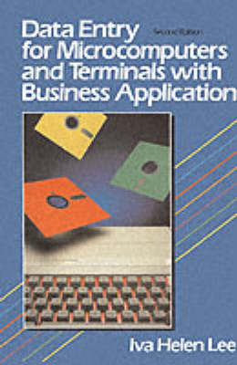 Data Entry for Microcomputers and Terminals with Business Applications by Iva Helen Lee