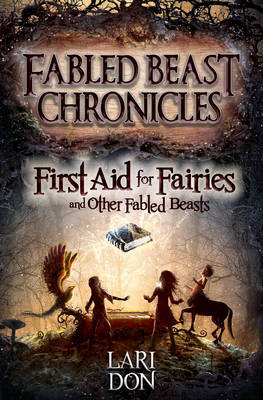 First Aid for Fairies and Other Fabled Beasts by Lari Don image