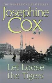 Let Loose the Tigers by Josephine Cox image