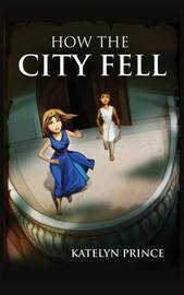 How the City Fell by Katelyn Prince