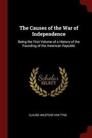 The Causes of the War of Independence by Claude Halstead Van Tyne image