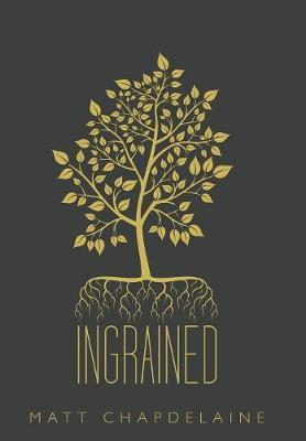 Ingrained by Matt Chapdelaine