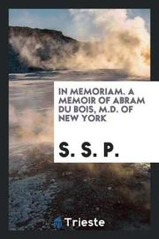 In Memoriam. a Memoir of Abram Du Bois, M.D. of New York by S S P image