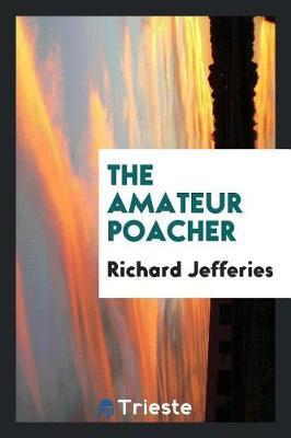 The Amateur Poacher by Richard Jefferies