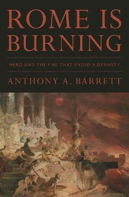 Rome Is Burning by Anthony A. Barrett