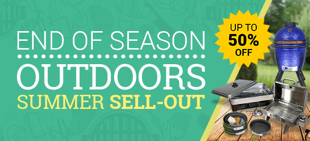 End of Season Outdoors Summer Sell-Out | Up to 50% off!