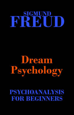 Dream Psychology (Psychoanalysis for Beginners) by Sigmund Freud