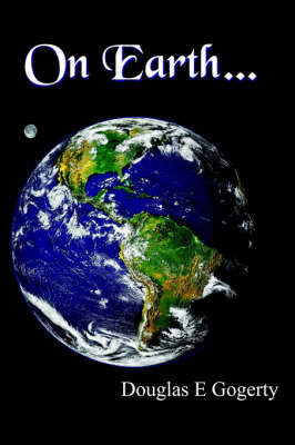 On Earth...: ...as It is in Heaven. by Douglas E. Gogerty