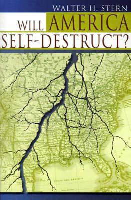 Will America Self-Destruct? by Walter H. Stern