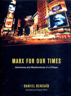 A Marx for Our Times: Adventures and Misadventures of a Critique by Daniel Bensaid