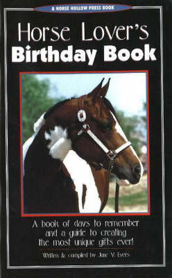 Horse Lover's Birthday Book: A Book of Days to Remember and a Guide to Creating the Most Unique Gifts Ever! by June V. Evers