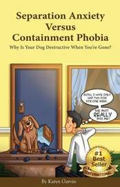 Separation Anxiety Versus Containment Phobia by Karyn Garvin