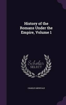 History of the Romans Under the Empire, Volume 1 by Charles Merivale image