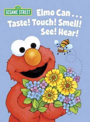 Elmo Can... Taste! Touch! Smell! See! Hear! by Michaela Muntean
