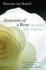 Anatomy Of A Rose by Sharman Apt Russell image