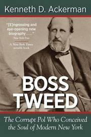 Boss Tweed by Kenneth D Ackerman