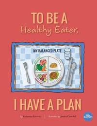 To Be a Healthy Eater, I Have a Plan by Katherine Eskovitz