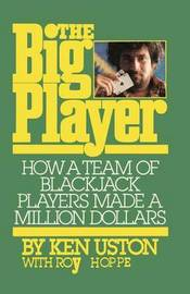 The Big Player How a Team of Blackjack Players Made a Million Dollars by Ken Uston