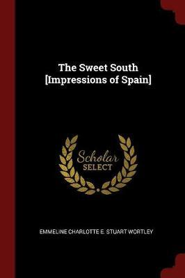 The Sweet South [Impressions of Spain] by Emmeline Charlotte E Stuart Wortley