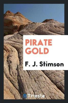 Pirate Gold by F . J . Stimson
