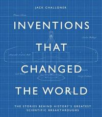 Inventions That Changed the World by Jack Challoner